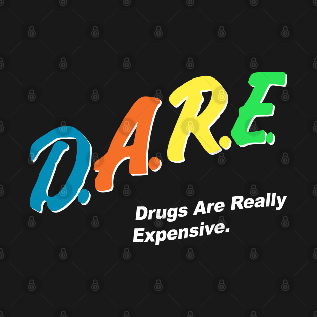 TeePublic: D.A.R.E. Drugs Are Really Expensive