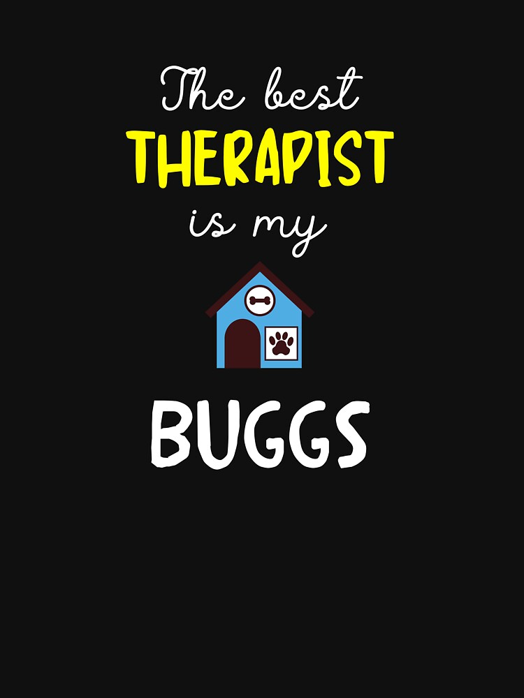 RedBubble: The Best Therapist Is My Buggs - Buggs Gift Idea