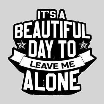 BustedTees: Beautiful Day To Leave Me Alone
