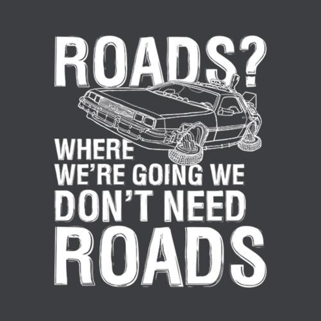 Five Finger Tees: Where We're Going We Don't Need Roads T-Shirt