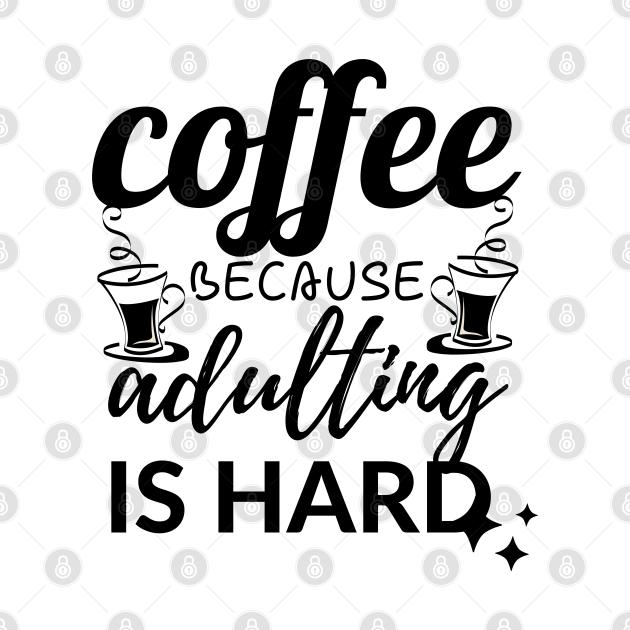 TeePublic: Coffee Because Adulting Is Hard