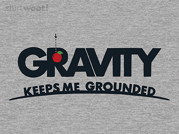 Woot!: Gravity Keeps Me Grounded