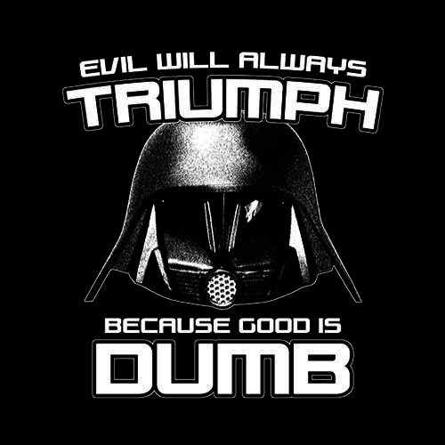 Five Finger Tees: Evil Will Always Triumph Because Good Is Dumb T-Shirt