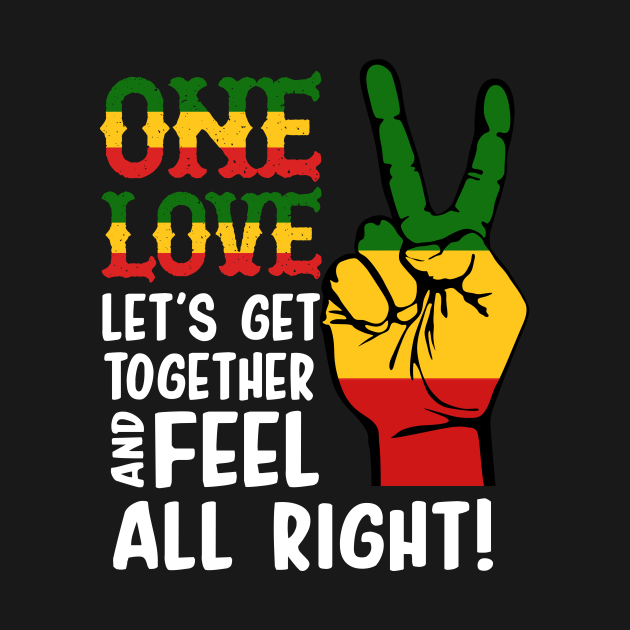 TeePublic: ONE LOVE LET'S GET TOGETHER AND FEEL ALL RIGHT T SHIRT