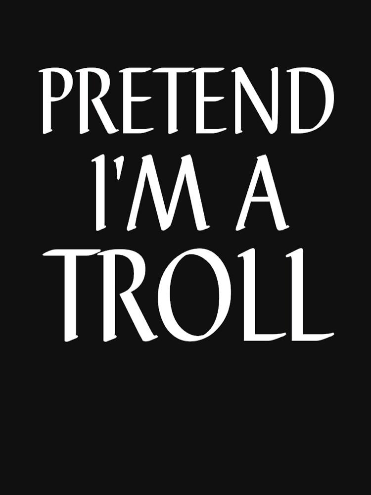 RedBubble: PRETEND I'M A TROLL