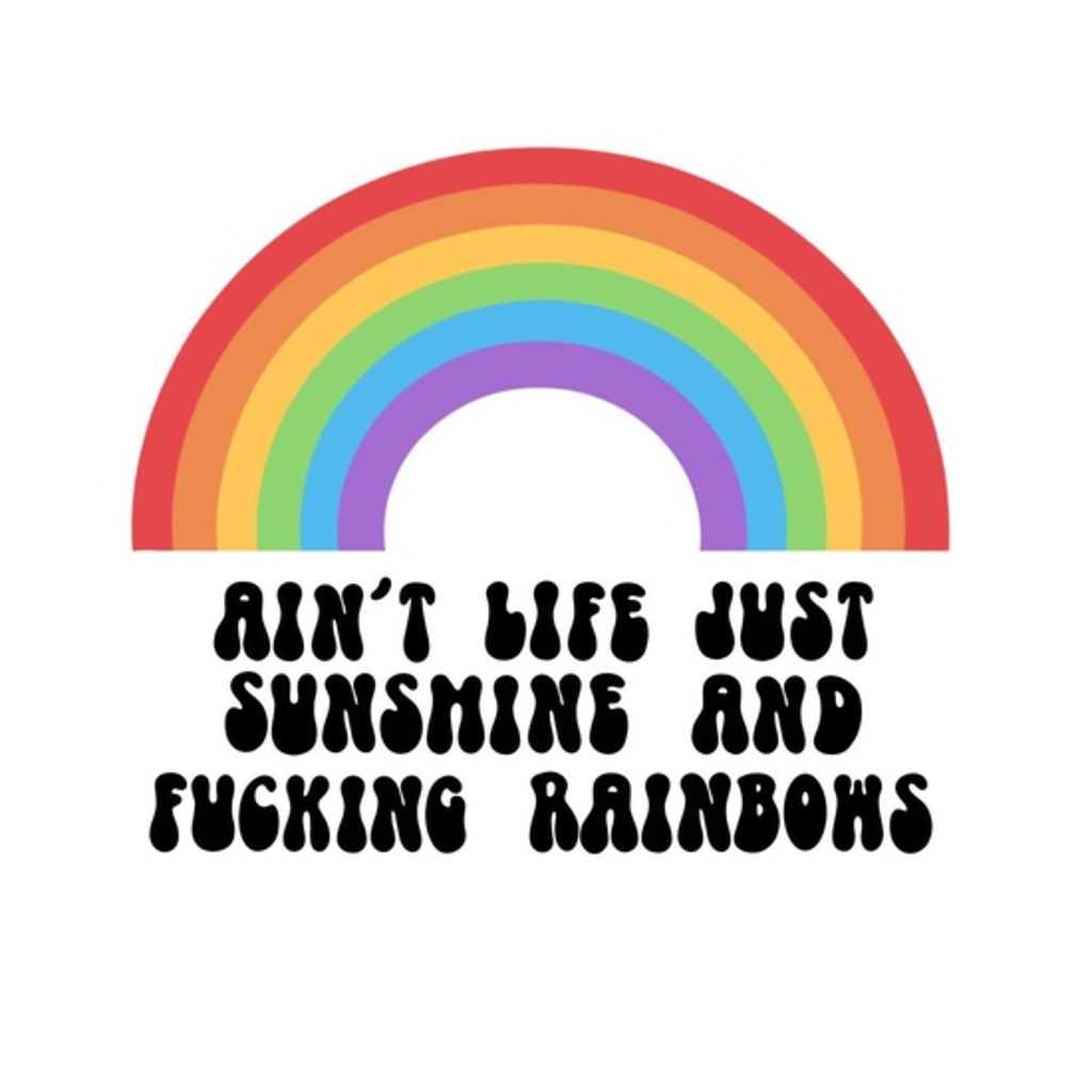 BustedTees: Aint life just sunshine and rainbows