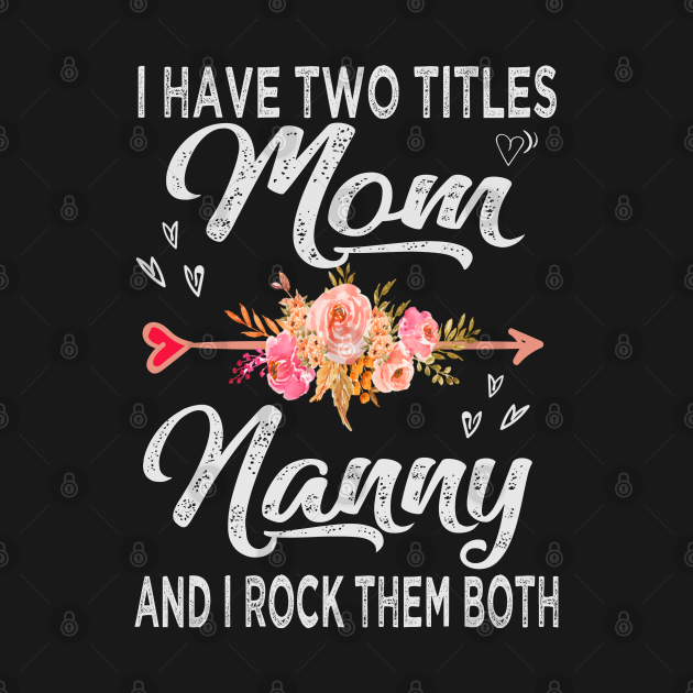 TeePublic: i have two titles mom and nanny