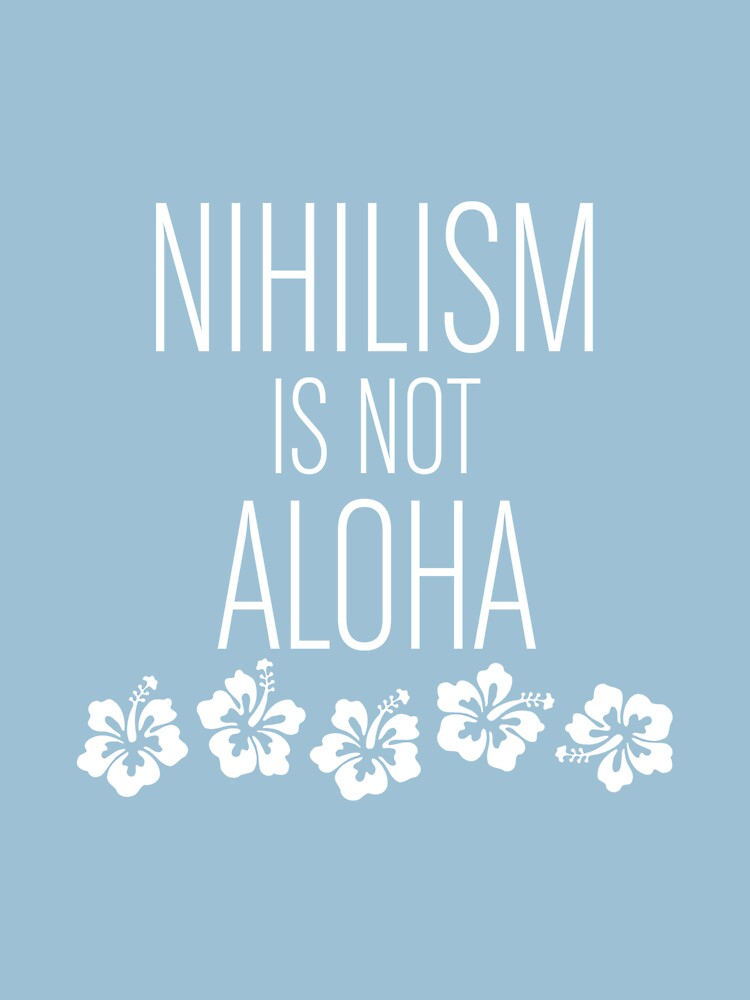 RedBubble: NIHILISM is not ALOHA