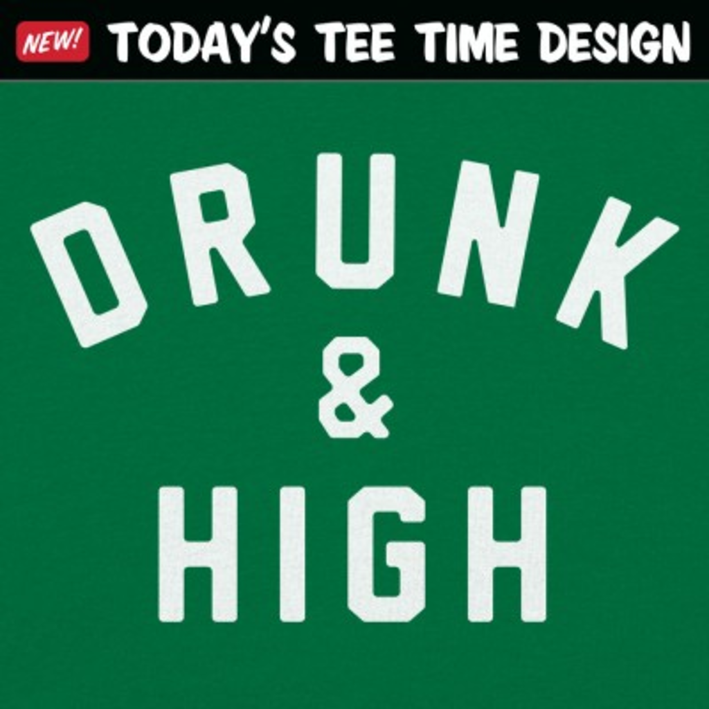 6 Dollar Shirts: Drunk And High