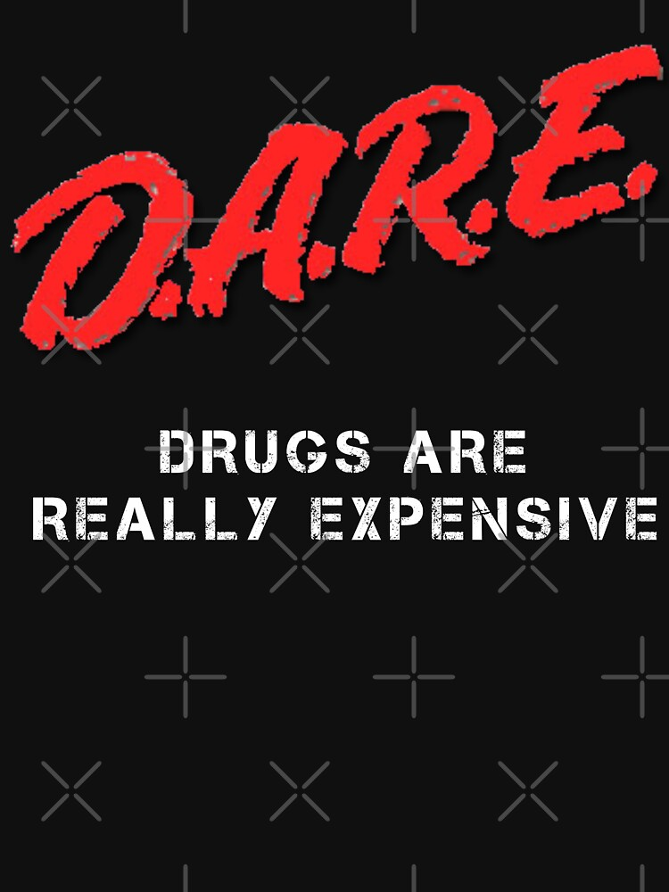 RedBubble: Dare: Drugs Are Really Expensive