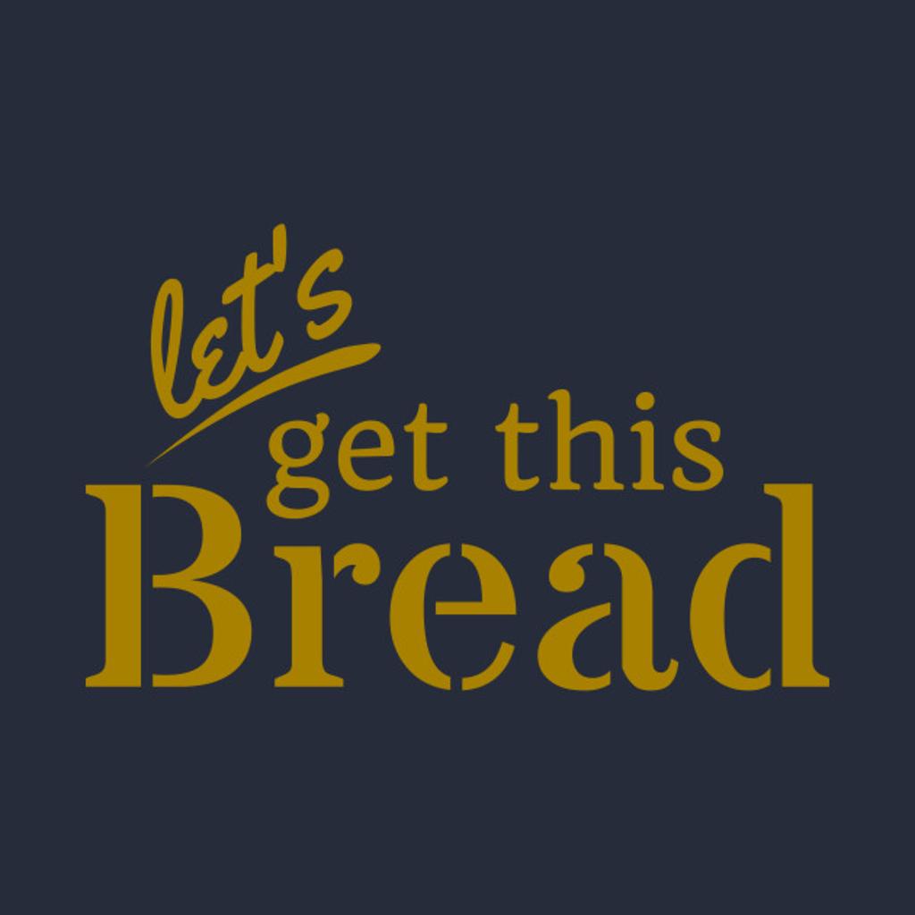 TeePublic: Let's Get This Bread