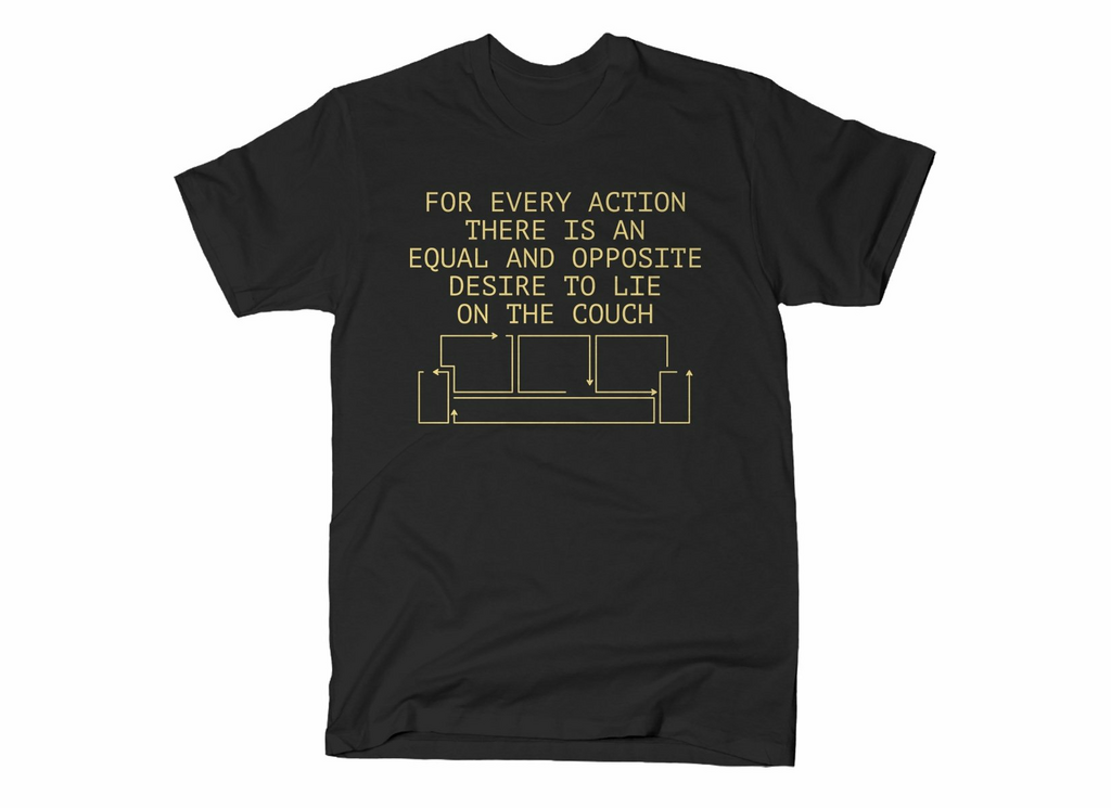 SnorgTees: For Every Action There Is An Equal And Opposite Desire To Lie On The Couch