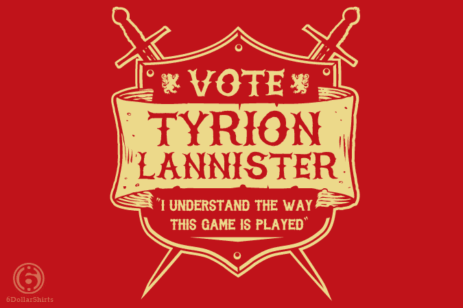 6 Dollar Shirts: Vote Tyrion Lannister