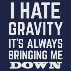 Textual Tees: I Hate Gravity It's Always Bringing Me Down