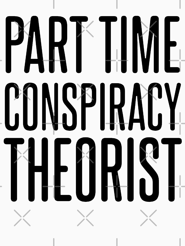 RedBubble: Part Time Conspiracy Theorist