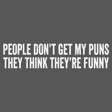 Textual Tees: People Dont Get My Puns T-Shirt