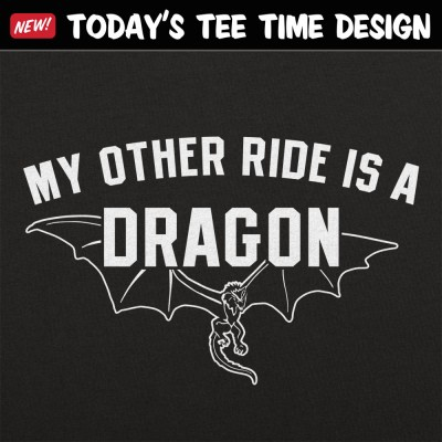 6 Dollar Shirts: My Other Ride Is A Dragon