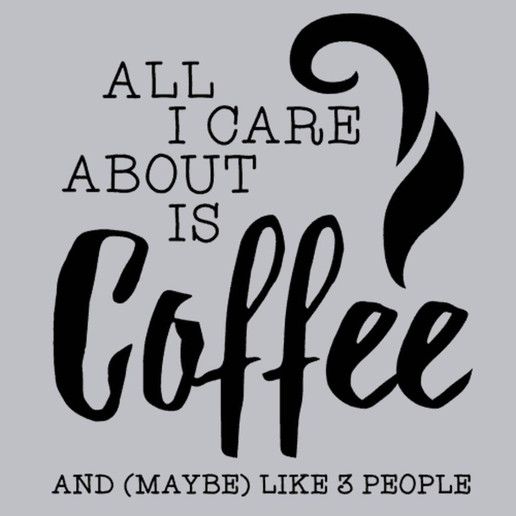 Textual Tees: All I Care About is Coffee