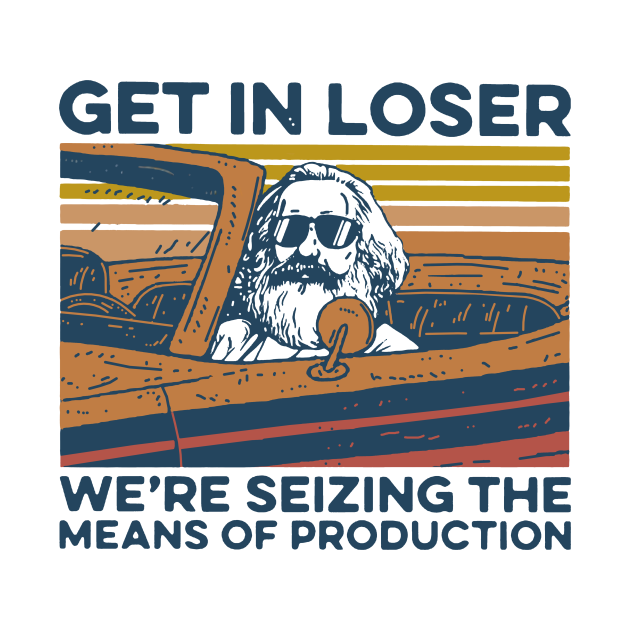 TeePublic: Karl Marx Get In Loser We're Seizing The Means Of Production Vintage