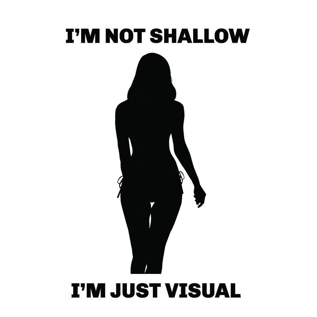 LivingTees: I'm Not Shallow I'm Just Visual Tee