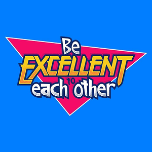 Once Upon a Tee: Be Excellent