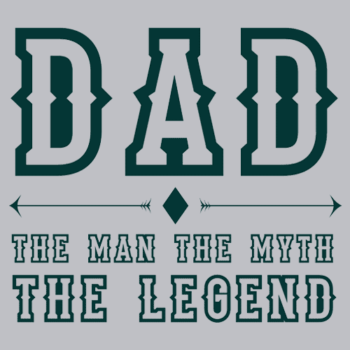 Textual Tees: Dad The Man, The Myth, The Legend