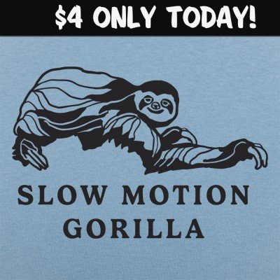 6 Dollar Shirts: Slow Motion Gorilla