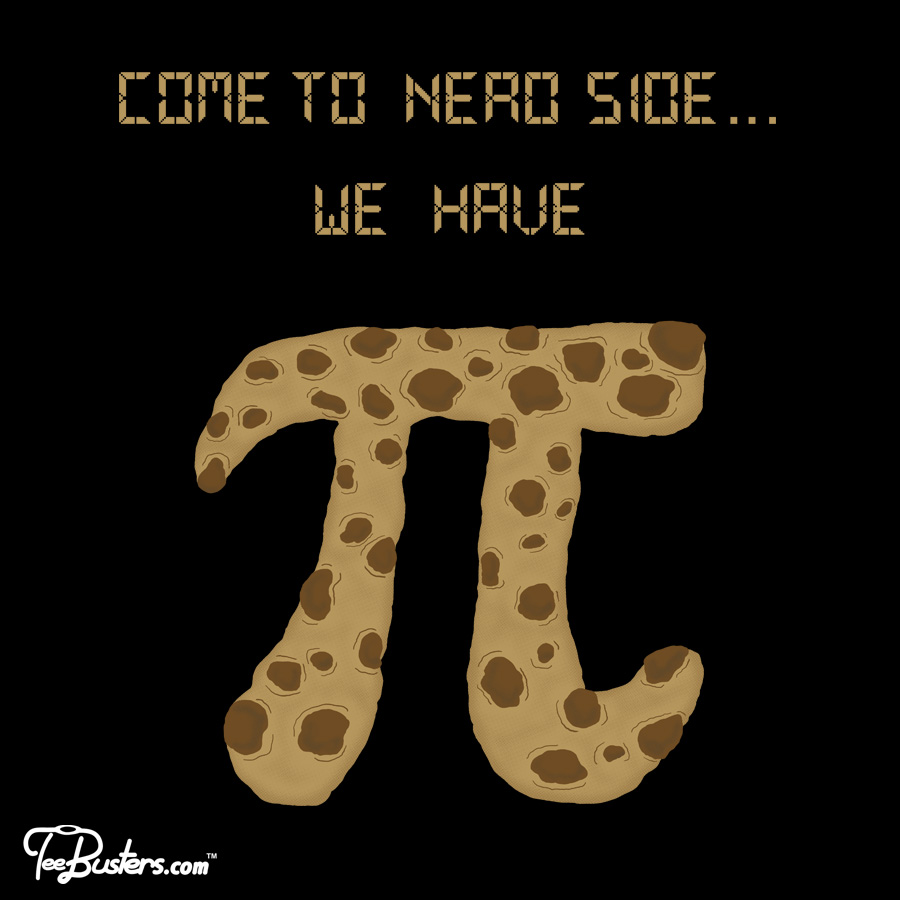 TeeBusters: Come to Nerd side.. we have cookie and pi