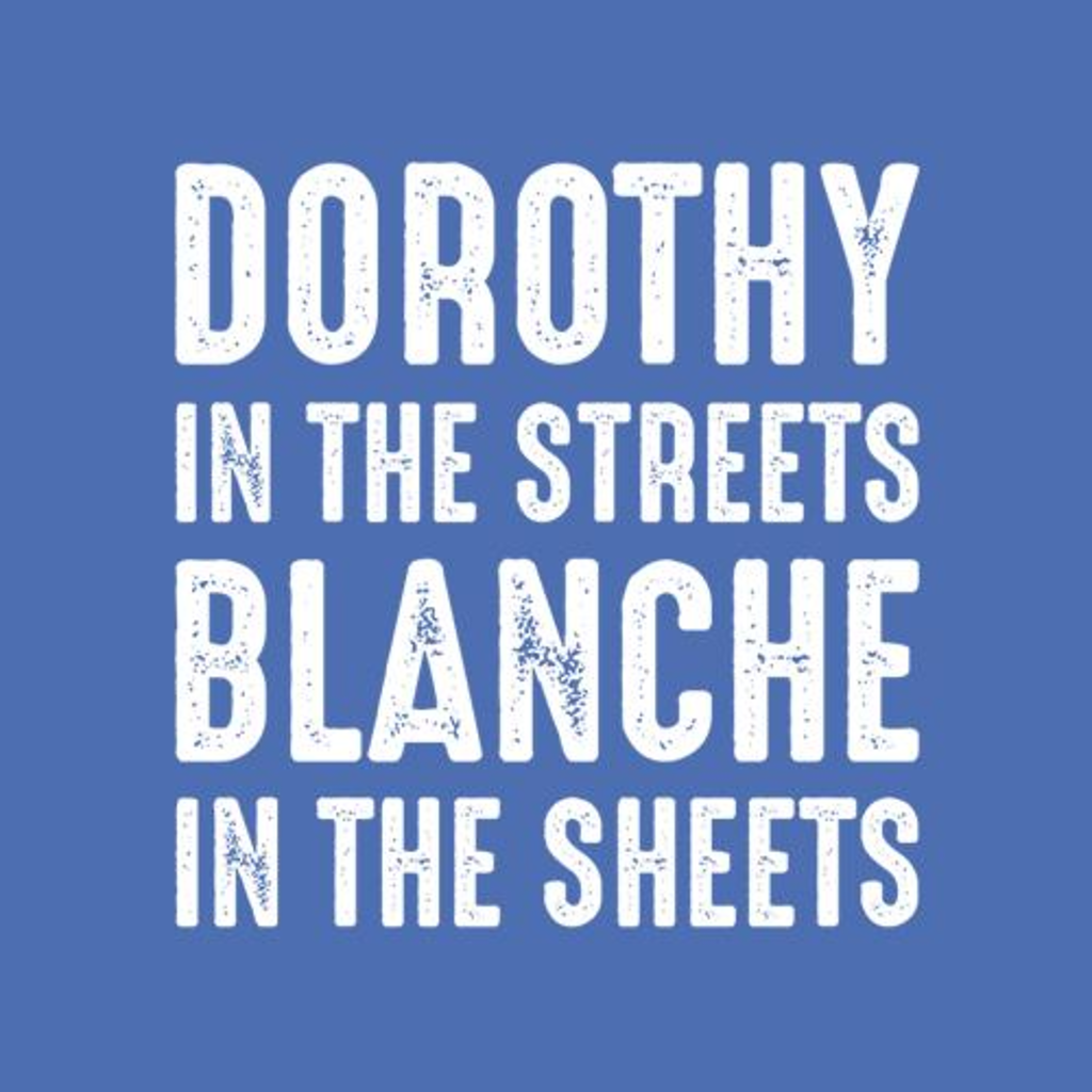Five Finger Tees: Dorothy In The Streets Blanche In The Sheets T-Shirt