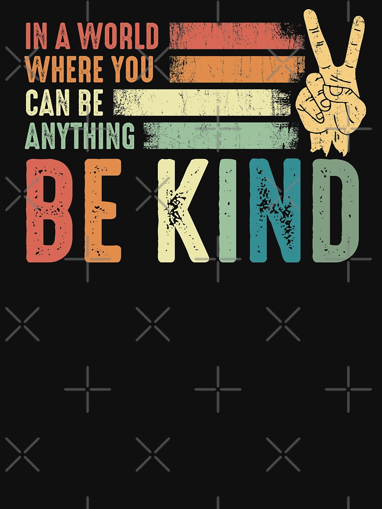 RedBubble: In a world where you can be anything be kind kindness inspirational gifts Peace hand sign