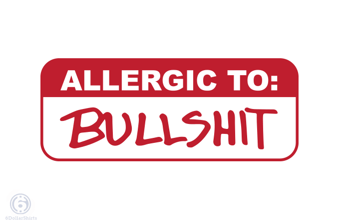 6 Dollar Shirts: Allergic to Bullshit
