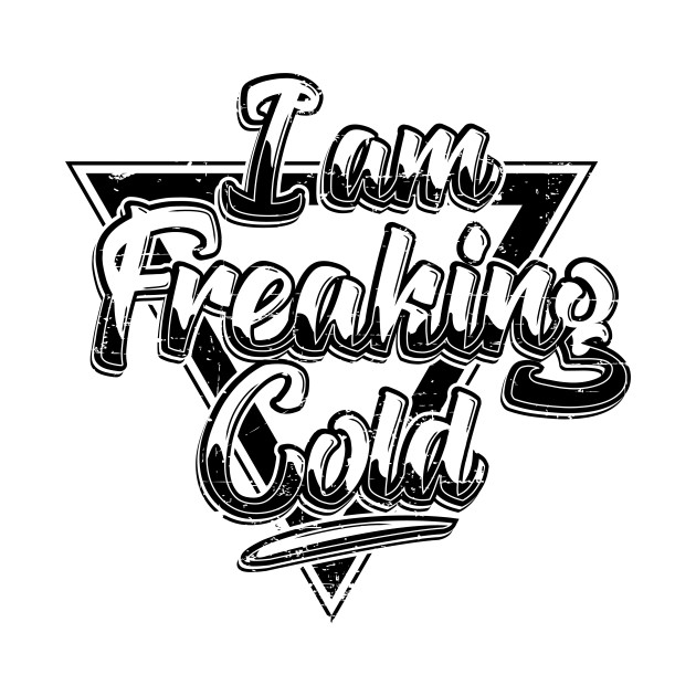 TeePublic: I Am Freaking Cold - Black Crewneck Sweatshirt