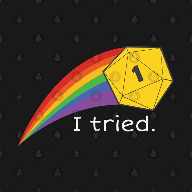 TeePublic: I Tried - Nat 1 Crit Fail