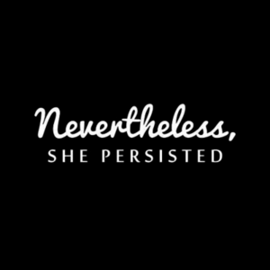 Five Finger Tees: Nevertheless, She Persisted T-Shirt