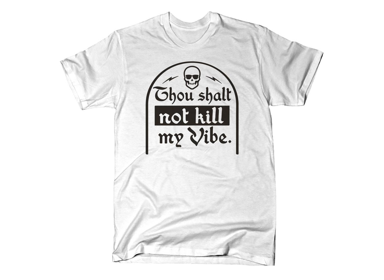 SnorgTees: Thou Shalt Not Kill My Vibe