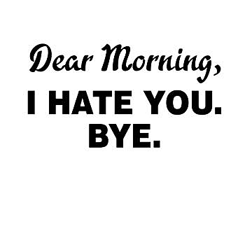 BustedTees: DEAR MORNING I HATE YOU