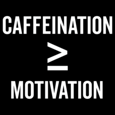 Textual Tees: Caffeination Is Greater Than Motivation