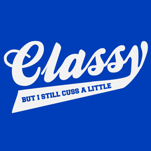 Textual Tees: Classy But I Still Cuss a Little