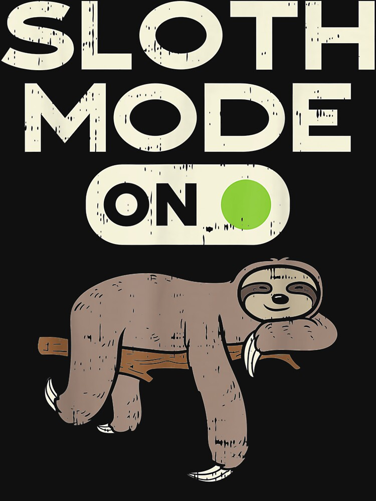 RedBubble: Sloth Mode On Funny Lazy Sleep Animal Lover Men Women Gift