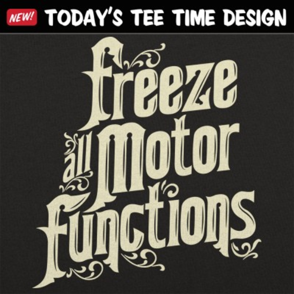 6 Dollar Shirts: Freeze All Motor Functions