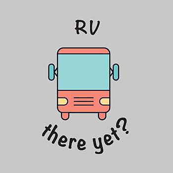 BustedTees: RV, there yet?