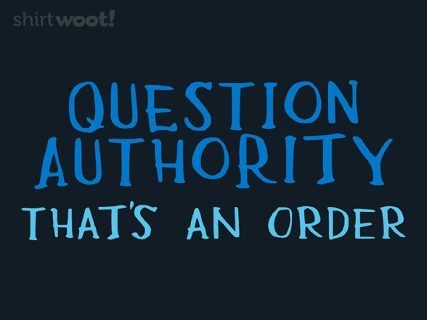 Woot!: Question Authority