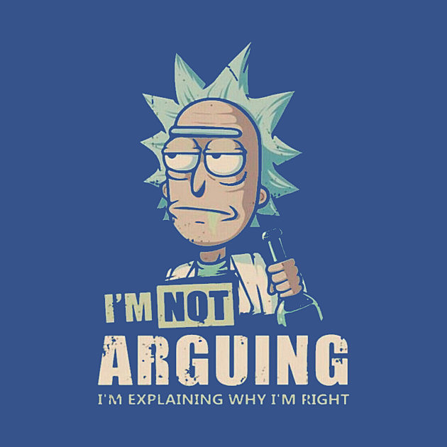 TeePublic: I'm Not Arguing - Rick And Morty