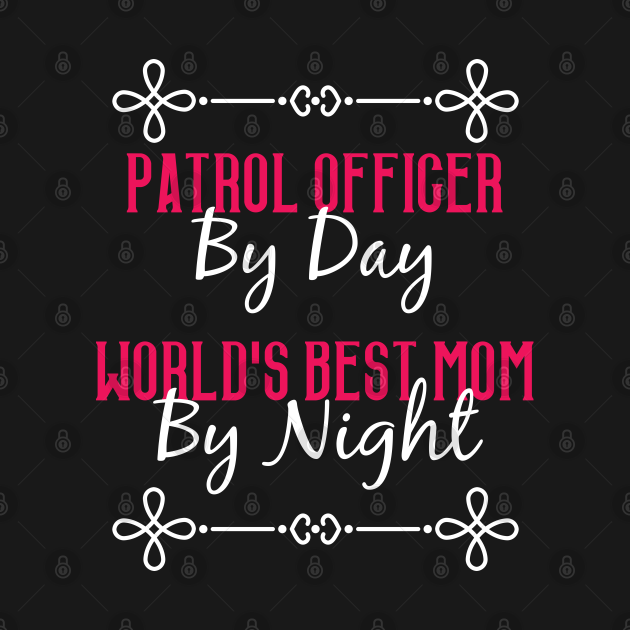TeePublic: Patrol Officer By Day Worlds Best Mom By Night T-Shirt