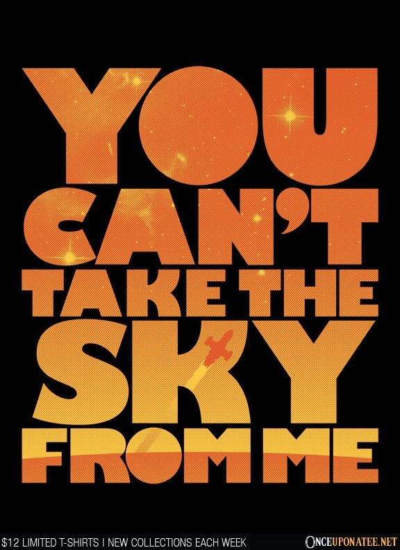 Once Upon a Tee: You Can't Take the Sky
