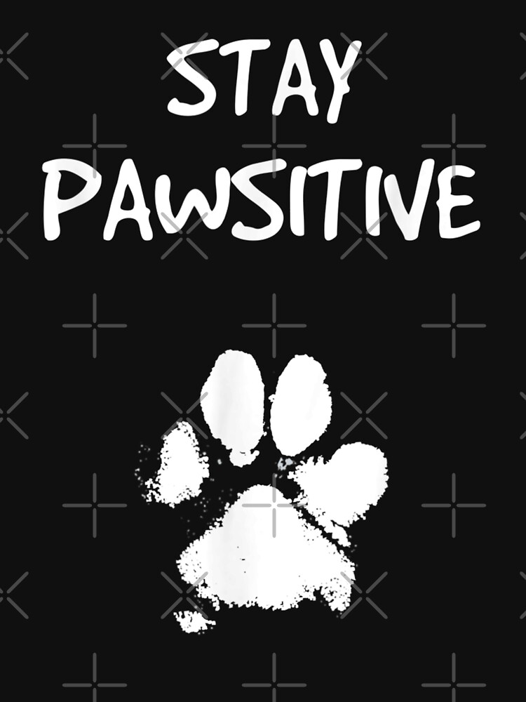 RedBubble: Funny Dog Stay Positive Pun   Gifts for Dog Lovers