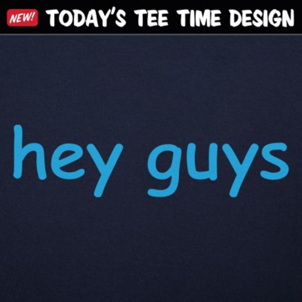 6 Dollar Shirts: Hey Guys