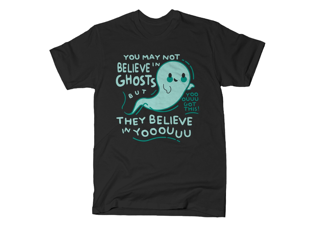SnorgTees: You May Not Believe In Ghosts