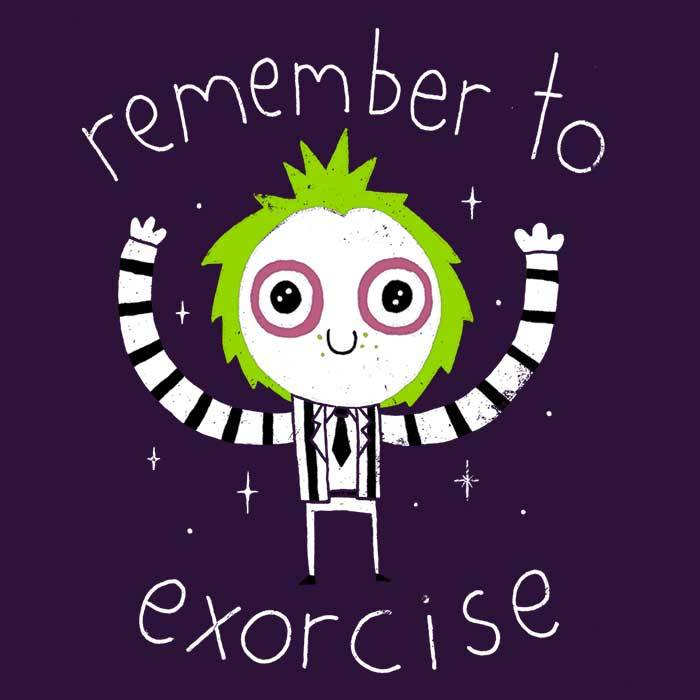 Once Upon a Tee: Remember to Exorcise
