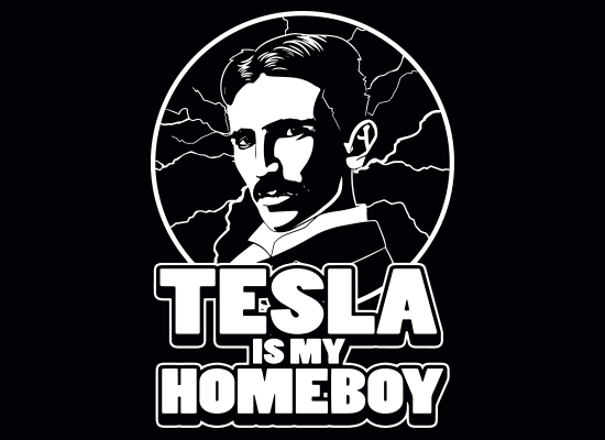 SnorgTees: Tesla Is My Homeboy